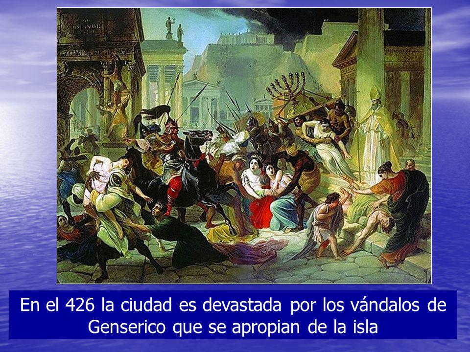 En el 426 la ciudad es devastada por los vándalos de Genserico que se apropian de la isla