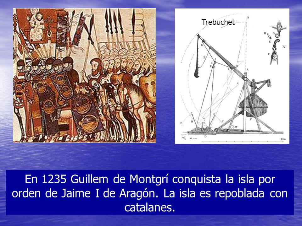 Trebuchet En 1235 Guillem de Montgrí conquista la isla por orden de Jaime I de Aragón.
