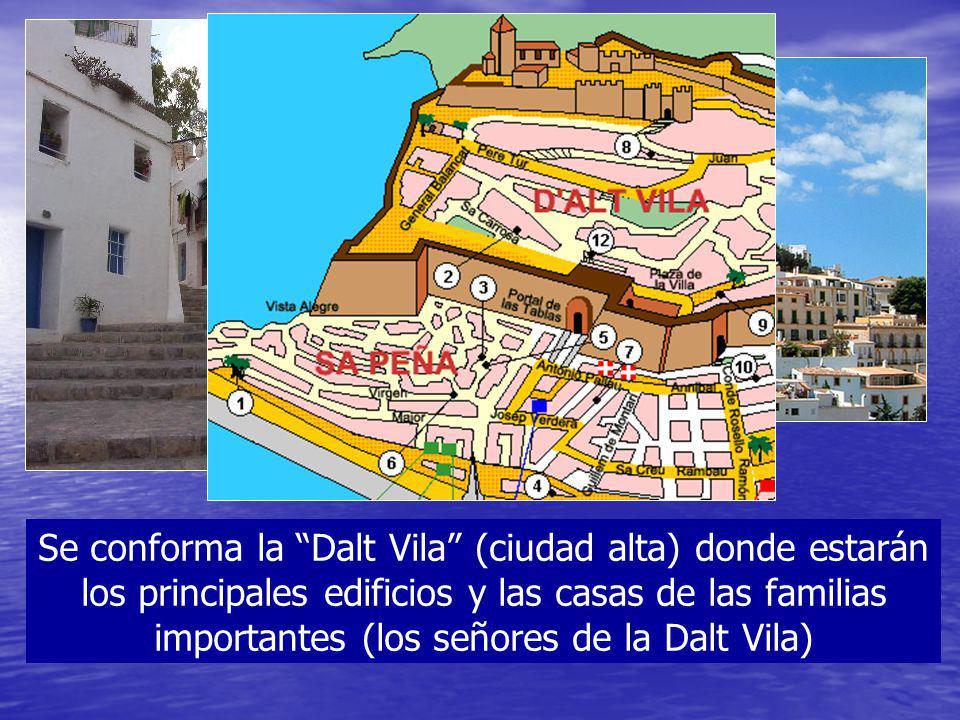 Se conforma la Dalt Vila (ciudad alta) donde estarán los principales edificios y las casas de las familias importantes (los señores de la Dalt Vila)