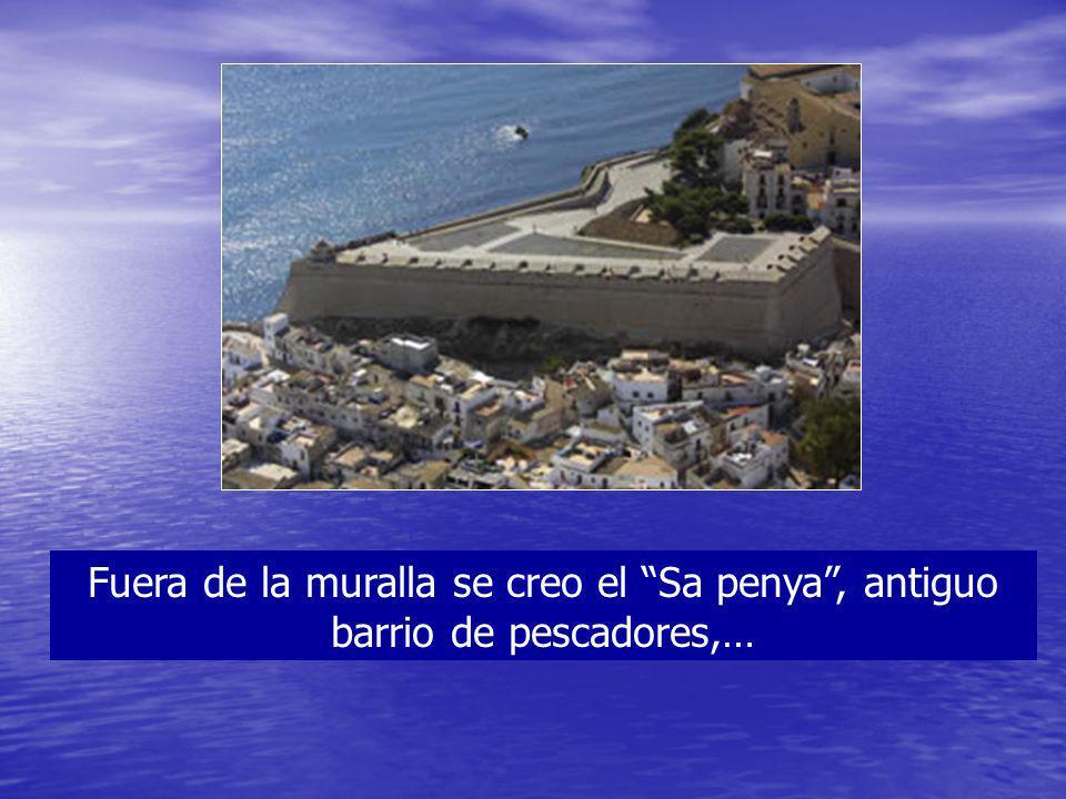 Fuera de la muralla se creo el Sa penya , antiguo barrio de pescadores,…
