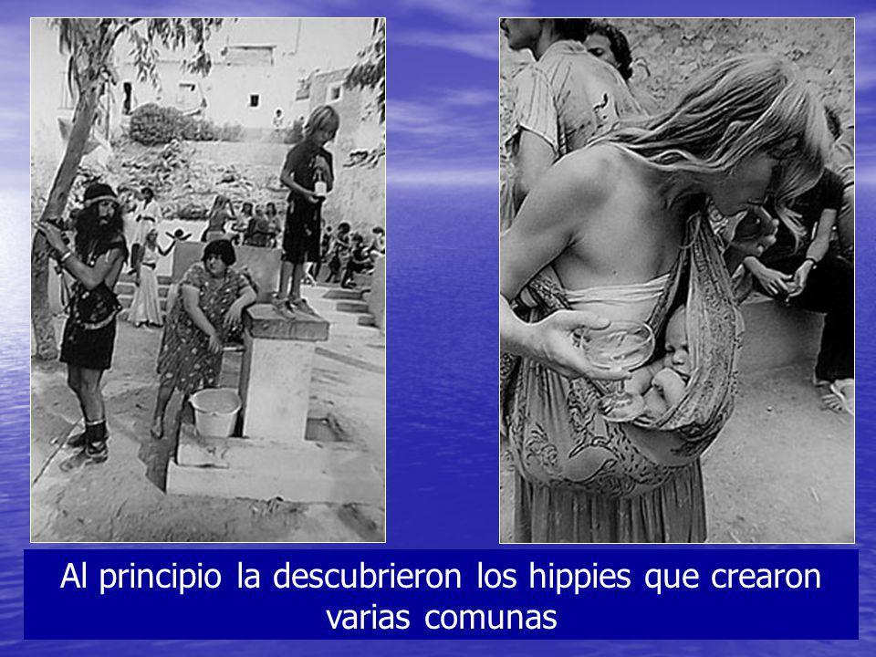 Al principio la descubrieron los hippies que crearon varias comunas