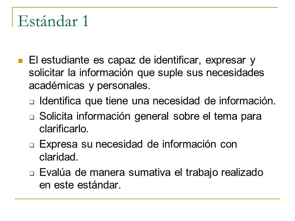 Estándar 1 El estudiante es capaz de identificar, expresar y solicitar la información que suple sus necesidades académicas y personales.
