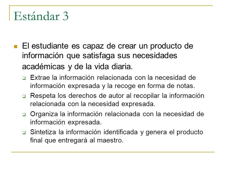 Estándar 3 El estudiante es capaz de crear un producto de información que satisfaga sus necesidades académicas y de la vida diaria.