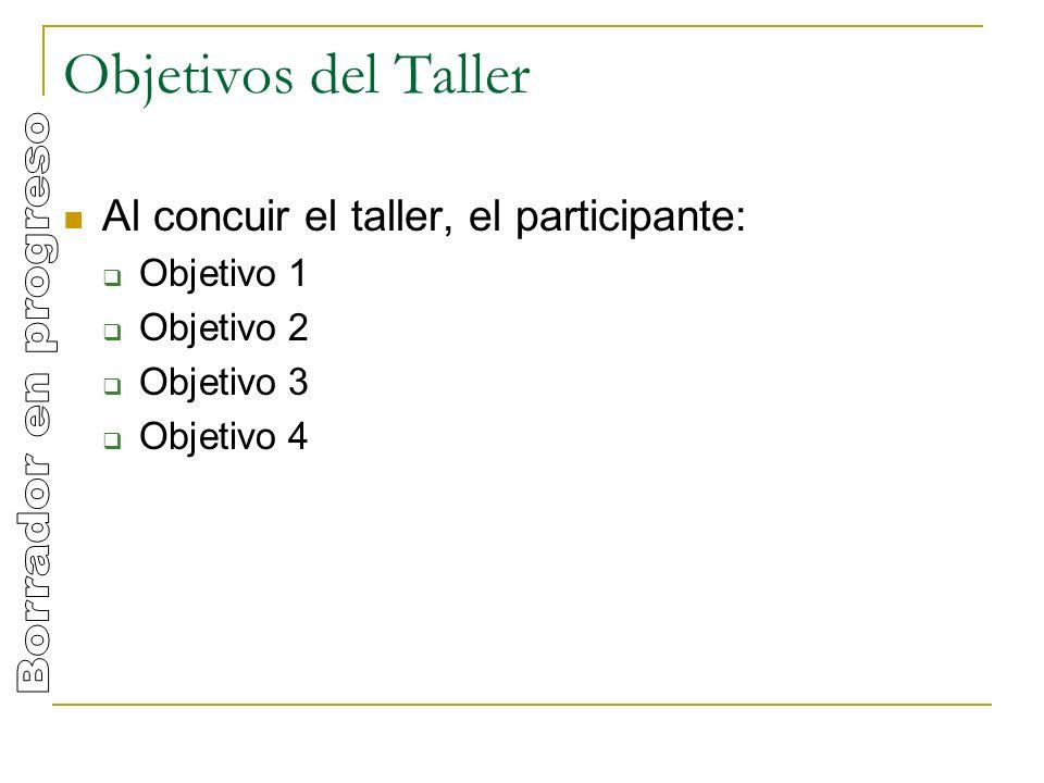 Objetivos del Taller Al concuir el taller, el participante: Objetivo 1