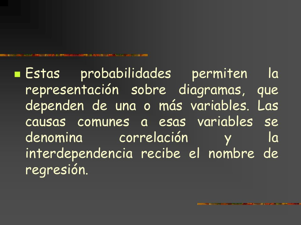 Estas probabilidades permiten la representación sobre diagramas, que dependen de una o más variables.