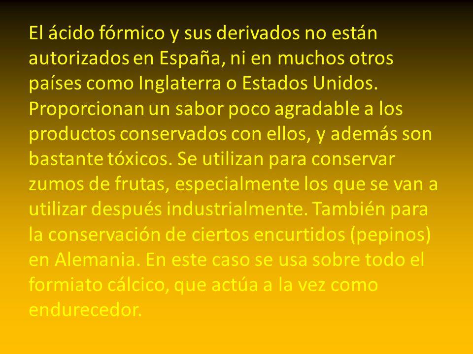 El ácido fórmico y sus derivados no están autorizados en España, ni en muchos otros países como Inglaterra o Estados Unidos.