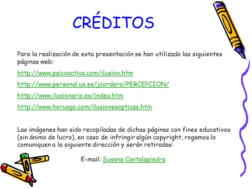 CRÉDITOS Para la realización de esta presentación se han utilizado las siguientes páginas web: http://www.psicoactiva.com/ilusion.htm.