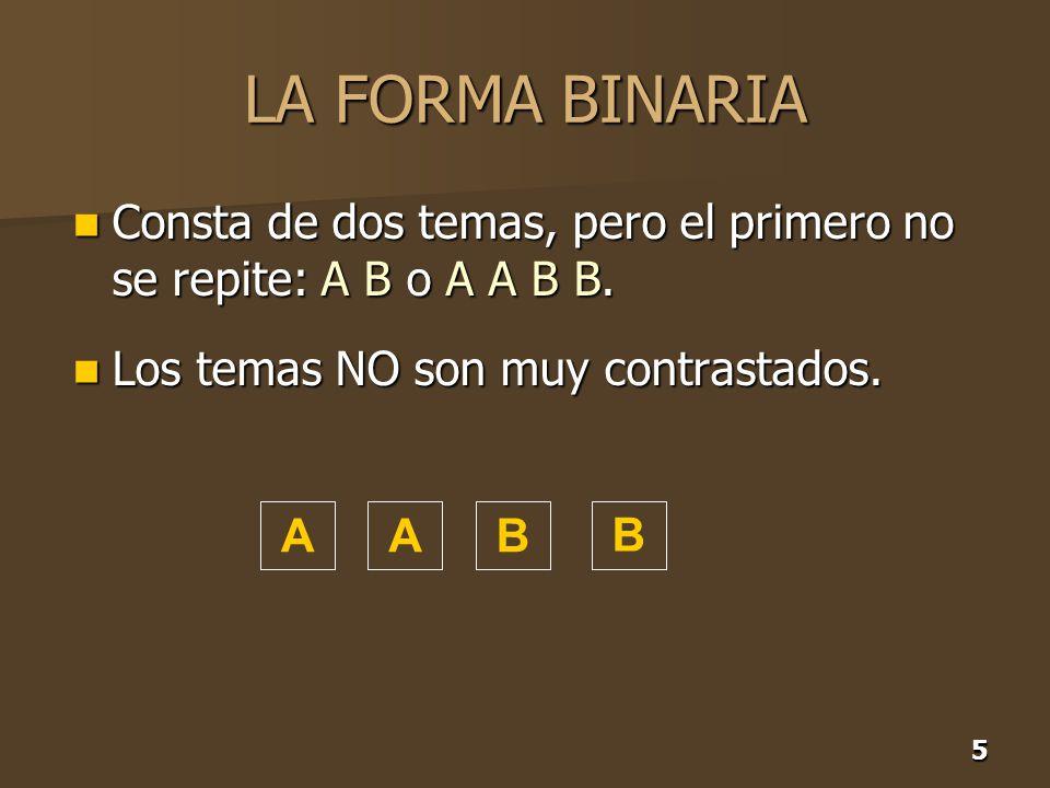 LA FORMA BINARIA Consta de dos temas, pero el primero no se repite: A B o A A B B. Los temas NO son muy contrastados.