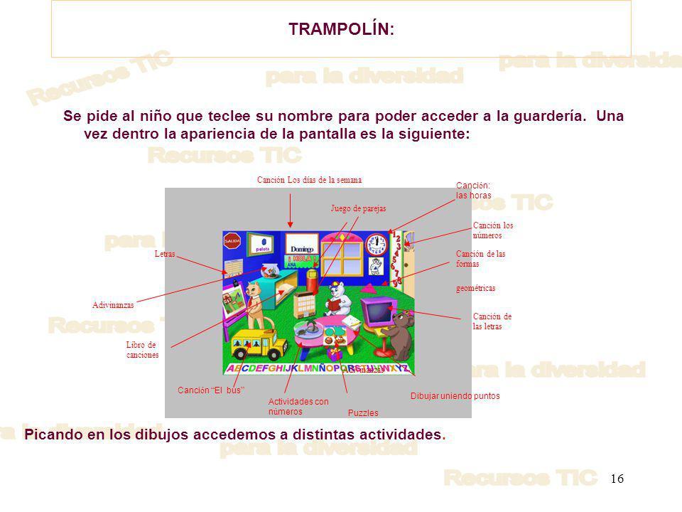 TRAMPOLÍN: Se pide al niño que teclee su nombre para poder acceder a la guardería. Una vez dentro la apariencia de la pantalla es la siguiente: