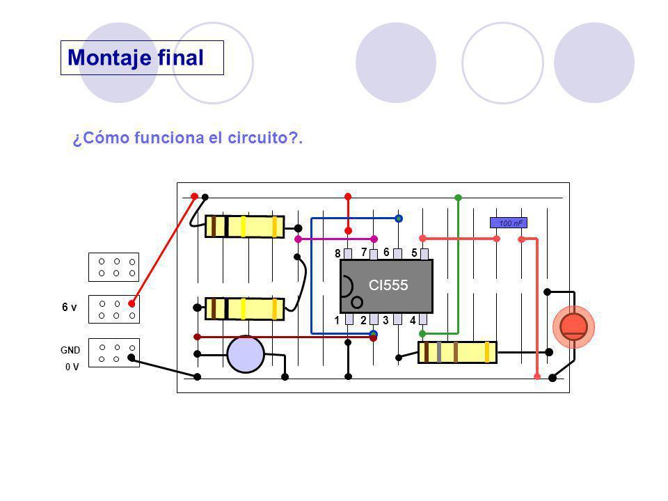 Montaje final ¿Cómo funciona el circuito . CI555 6 v 8 7 6 5 1 2 3 4