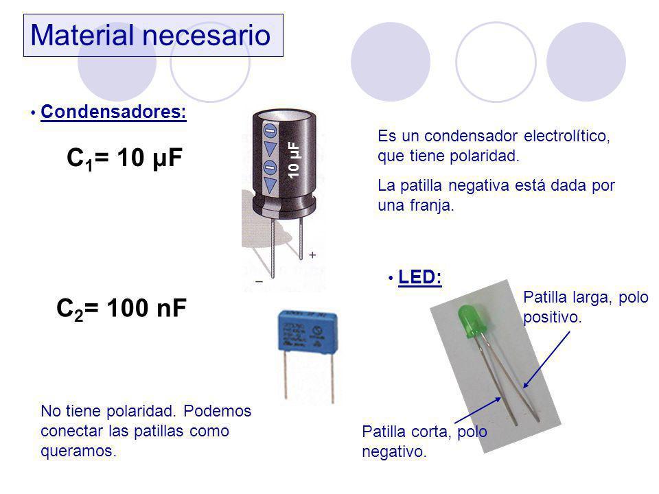 Material necesario C1= 10 μF C2= 100 nF Condensadores: