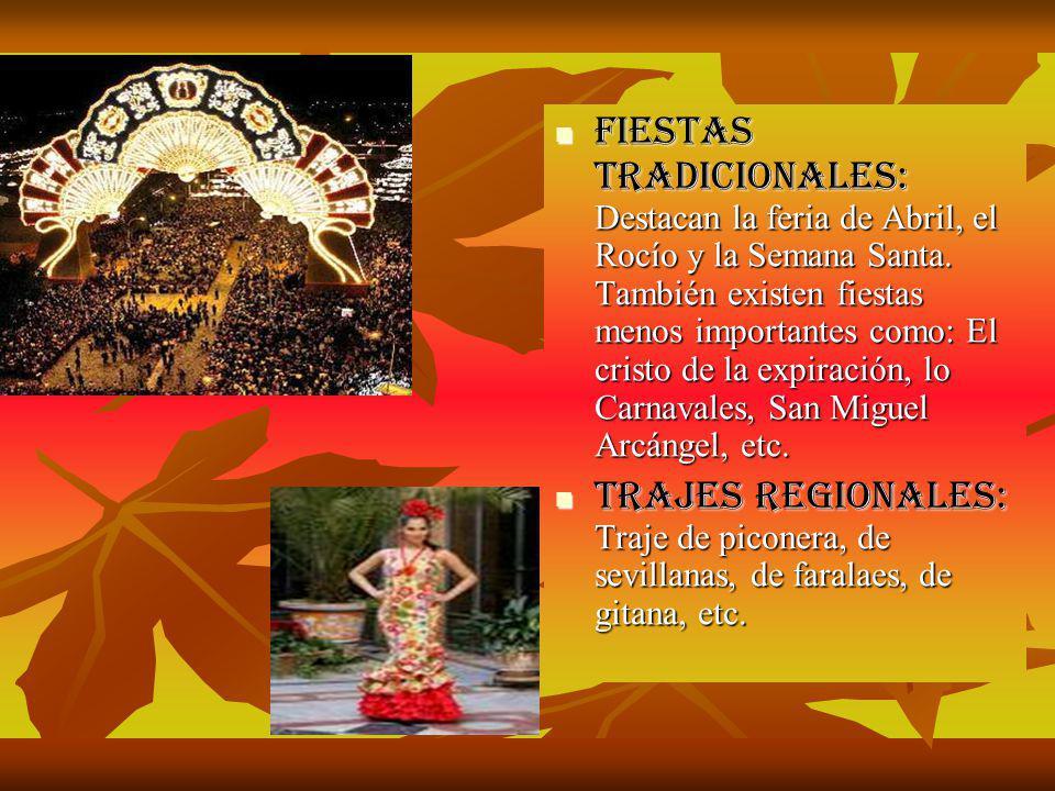 Fiestas tradicionales: Destacan la feria de Abril, el Rocío y la Semana Santa. También existen fiestas menos importantes como: El cristo de la expiración, lo Carnavales, San Miguel Arcángel, etc.