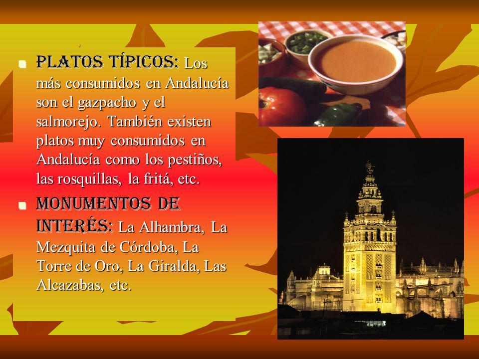 Platos típicos: Los más consumidos en Andalucía son el gazpacho y el salmorejo. También existen platos muy consumidos en Andalucía como los pestiños, las rosquillas, la fritá, etc.