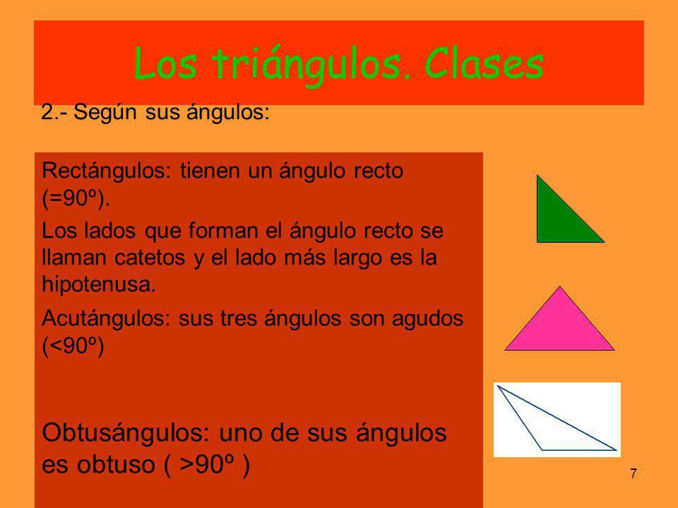 Los triángulos. Clases 2.- Según sus ángulos: Rectángulos: tienen un ángulo recto (=90º).