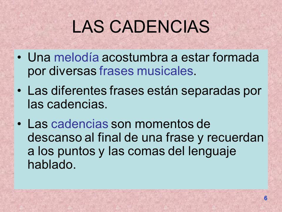 LAS CADENCIAS Una melodía acostumbra a estar formada por diversas frases musicales. Las diferentes frases están separadas por las cadencias.
