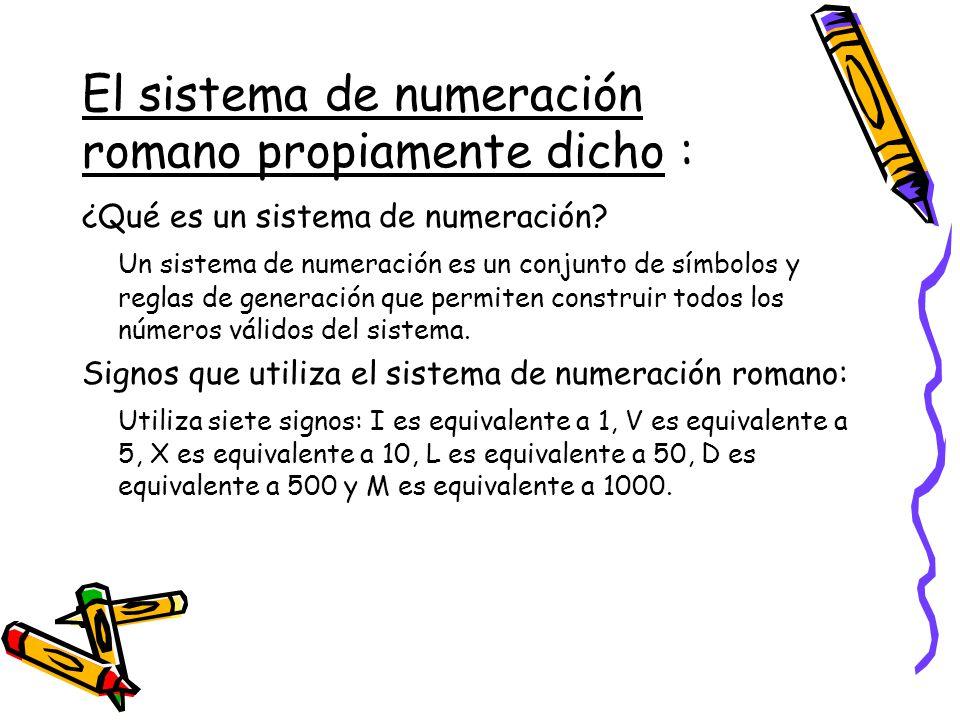 El sistema de numeración romano propiamente dicho :