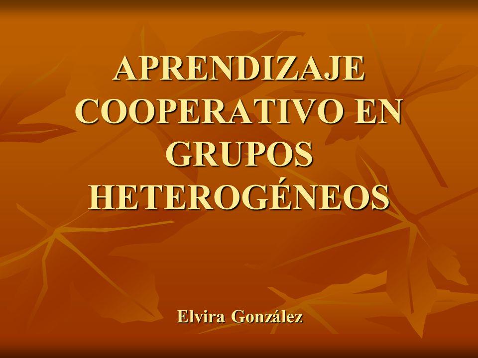 APRENDIZAJE COOPERATIVO EN GRUPOS HETEROGÉNEOS Elvira González