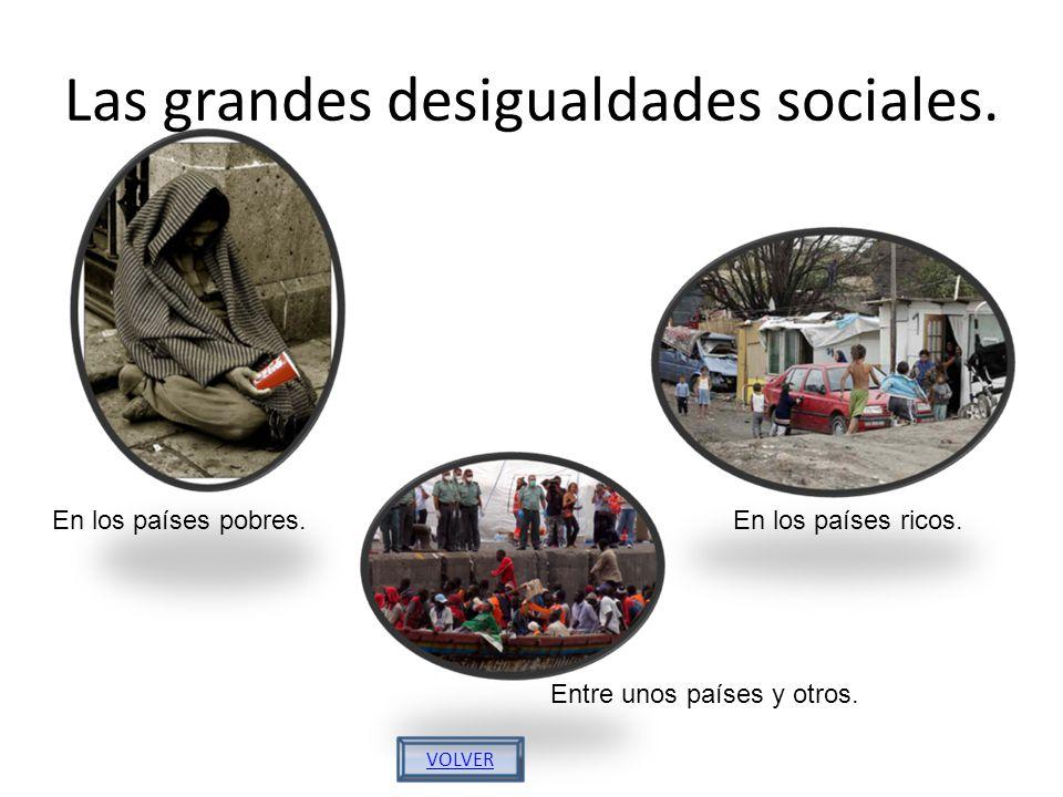 Las grandes desigualdades sociales.