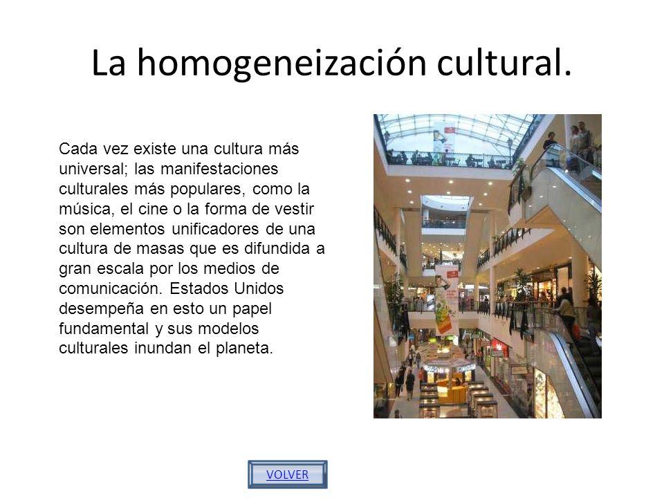 La homogeneización cultural.