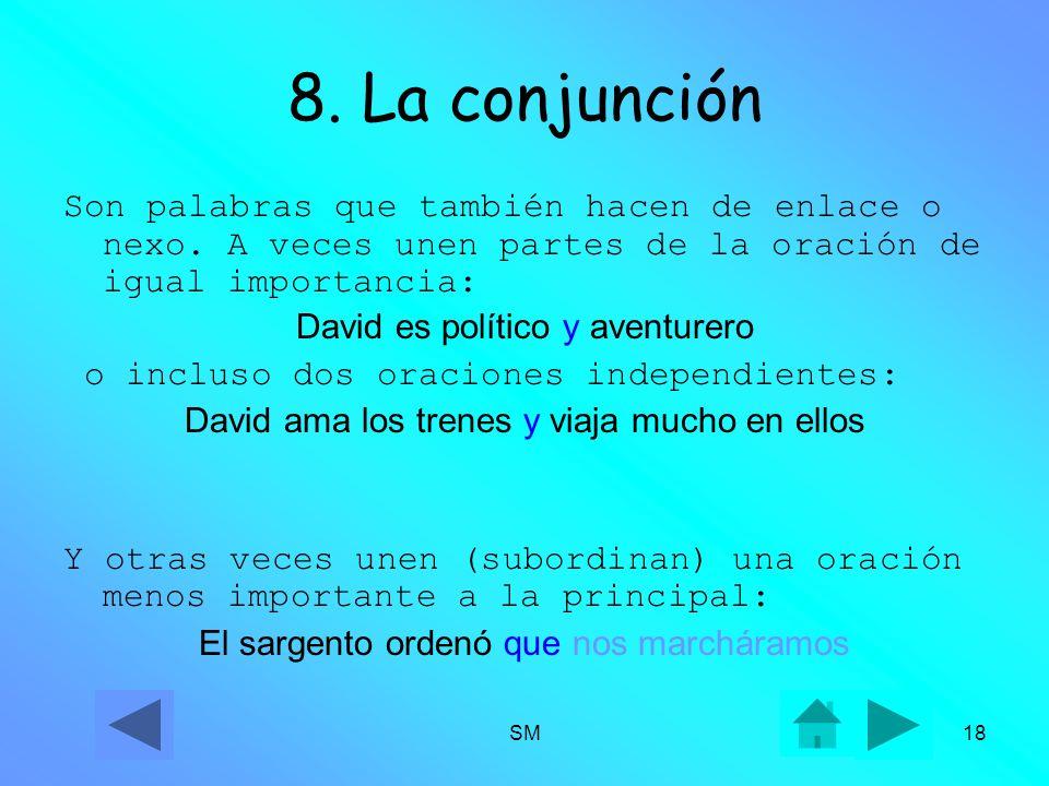 8. La conjunción Son palabras que también hacen de enlace o nexo. A veces unen partes de la oración de igual importancia: