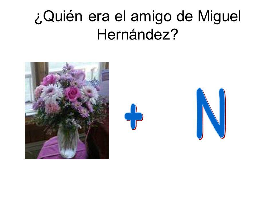 ¿Quién era el amigo de Miguel Hernández