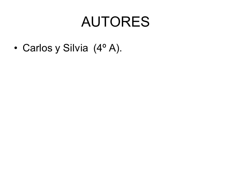 AUTORES Carlos y Silvia (4º A).
