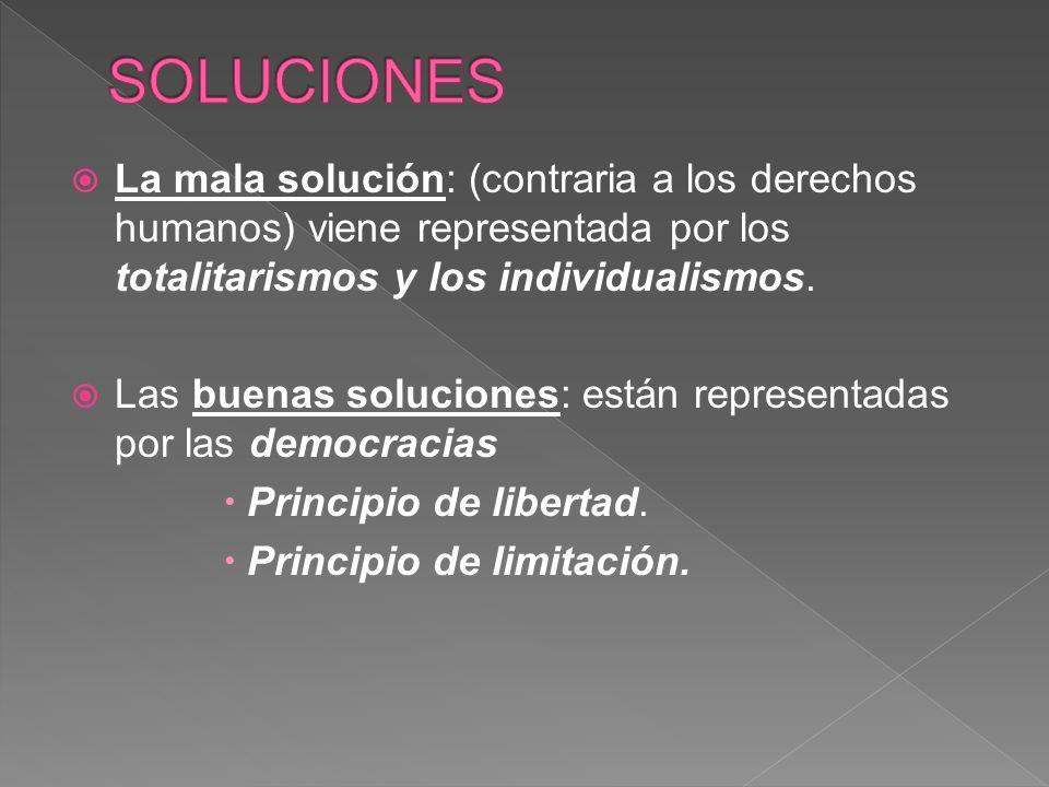 SOLUCIONES La mala solución: (contraria a los derechos humanos) viene representada por los totalitarismos y los individualismos.