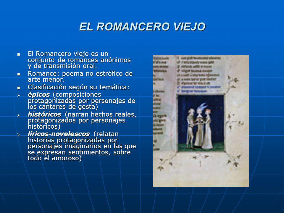 EL ROMANCERO VIEJO El Romancero viejo es un conjunto de romances anónimos y de transmisión oral. Romance: poema no estrófico de arte menor.