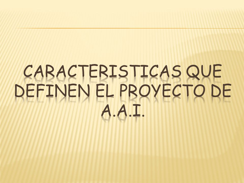 CARACTERISTICAS QUE DEFINEN EL PROYECTO DE A.A.I.