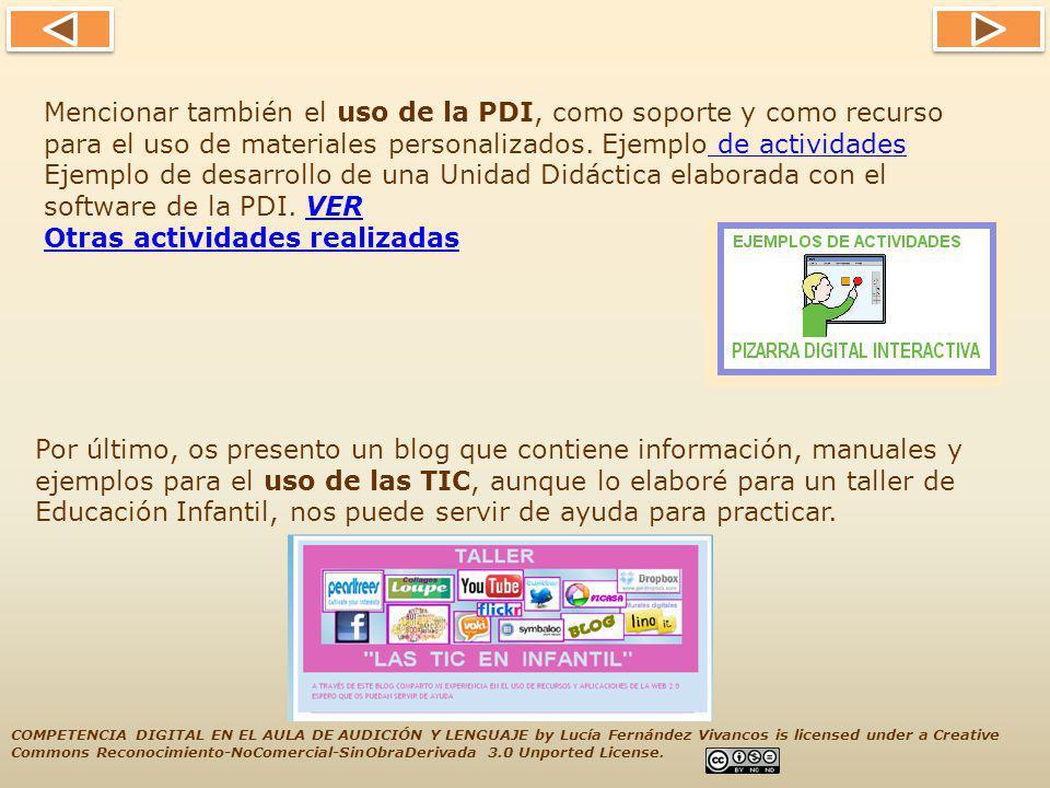 Mencionar también el uso de la PDI, como soporte y como recurso para el uso de materiales personalizados. Ejemplo de actividades Ejemplo de desarrollo de una Unidad Didáctica elaborada con el software de la PDI. VER Otras actividades realizadas