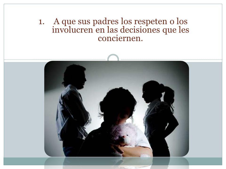 A que sus padres los respeten o los involucren en las decisiones que les conciernen.
