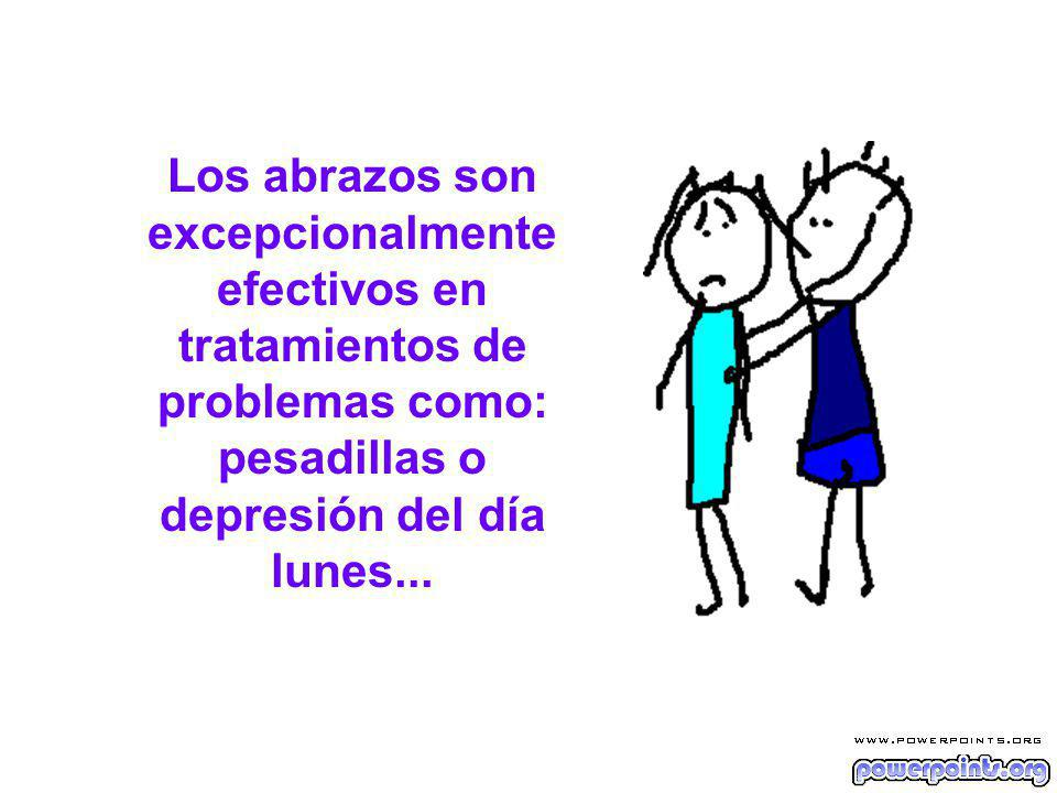 Los abrazos son excepcionalmente efectivos en tratamientos de problemas como: pesadillas o depresión del día lunes...