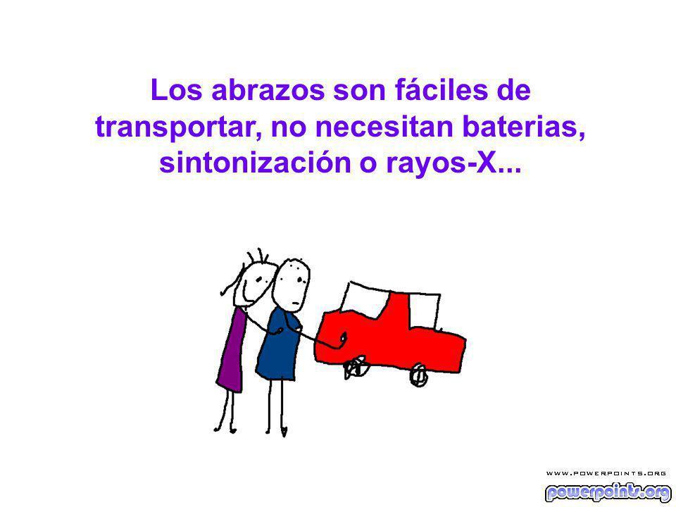 Los abrazos son fáciles de transportar, no necesitan baterias, sintonización o rayos-X...