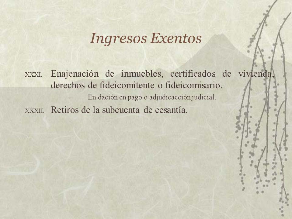 Ingresos ExentosEnajenación de inmuebles, certificados de vivienda, derechos de fideicomitente o fideicomisario.
