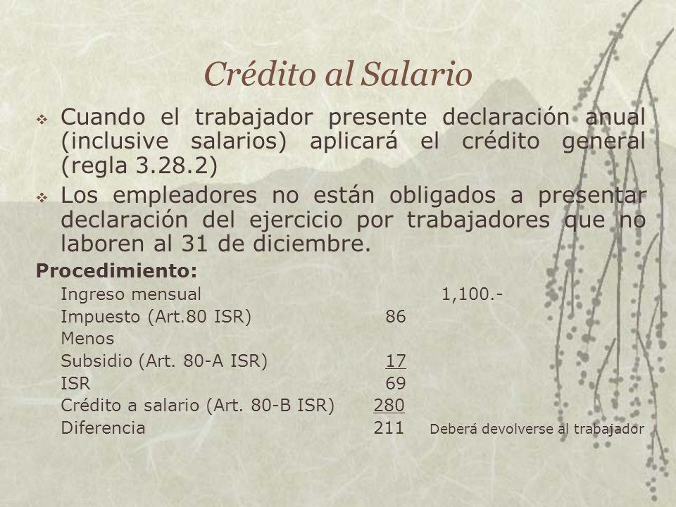 Crédito al SalarioCuando el trabajador presente declaración anual (inclusive salarios) aplicará el crédito general (regla 3.28.2)