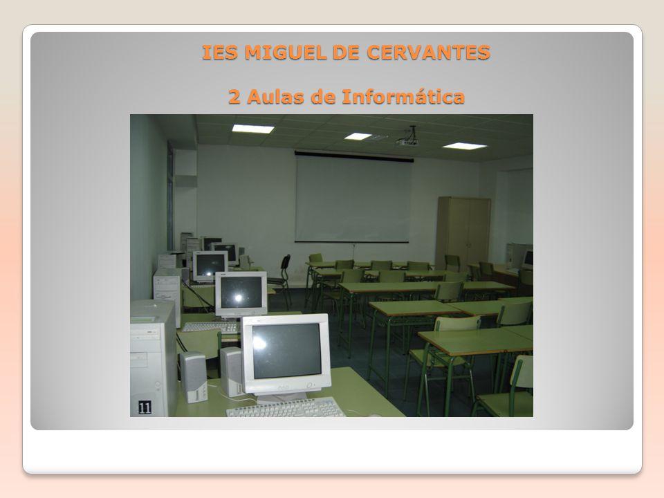 IES MIGUEL DE CERVANTES 2 Aulas de Informática