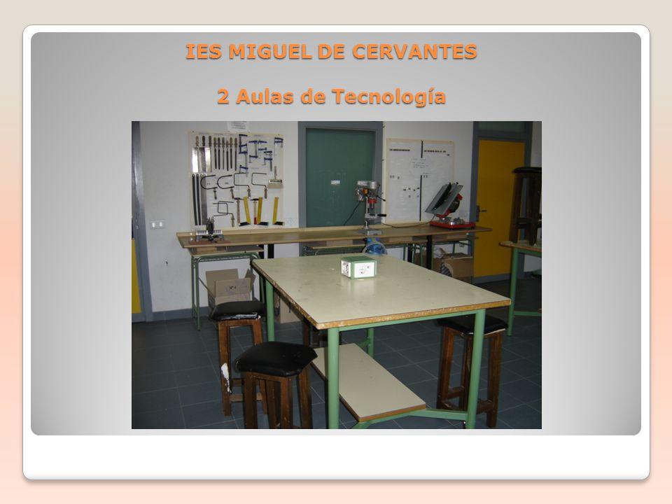 IES MIGUEL DE CERVANTES 2 Aulas de Tecnología