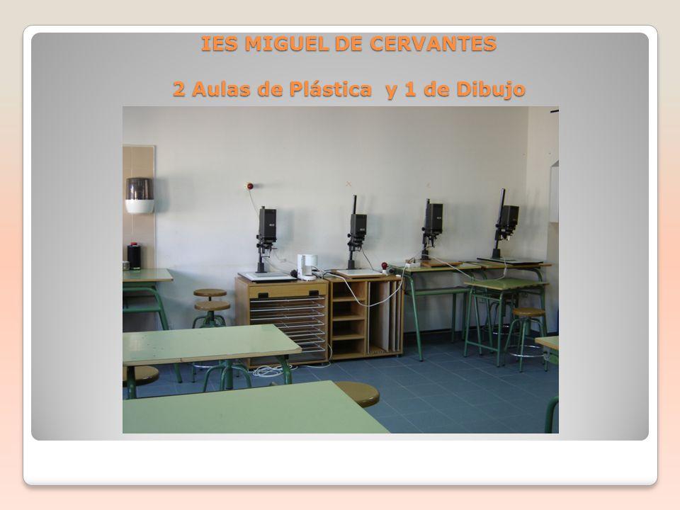 IES MIGUEL DE CERVANTES 2 Aulas de Plástica y 1 de Dibujo