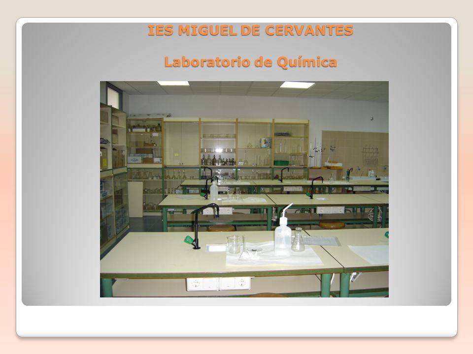 IES MIGUEL DE CERVANTES Laboratorio de Química
