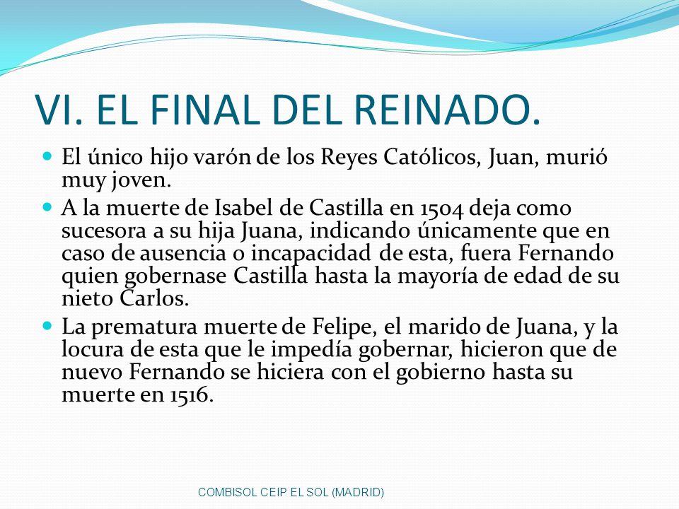 VI. EL FINAL DEL REINADO. El único hijo varón de los Reyes Católicos, Juan, murió muy joven.