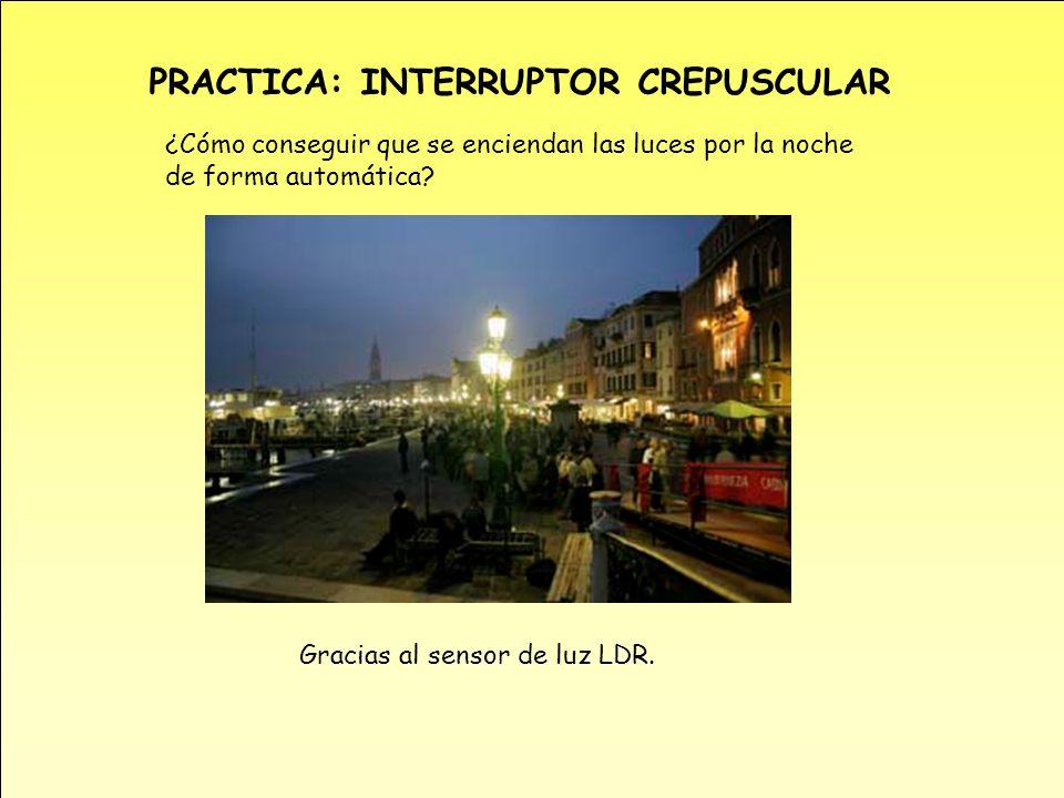PRACTICA: INTERRUPTOR CREPUSCULAR