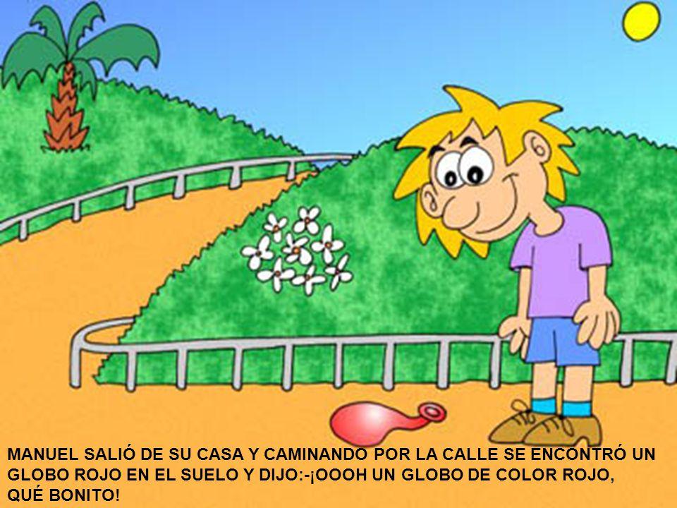 MANUEL SALIÓ DE SU CASA Y CAMINANDO POR LA CALLE SE ENCONTRÓ UN GLOBO ROJO EN EL SUELO Y DIJO:-¡OOOH UN GLOBO DE COLOR ROJO,