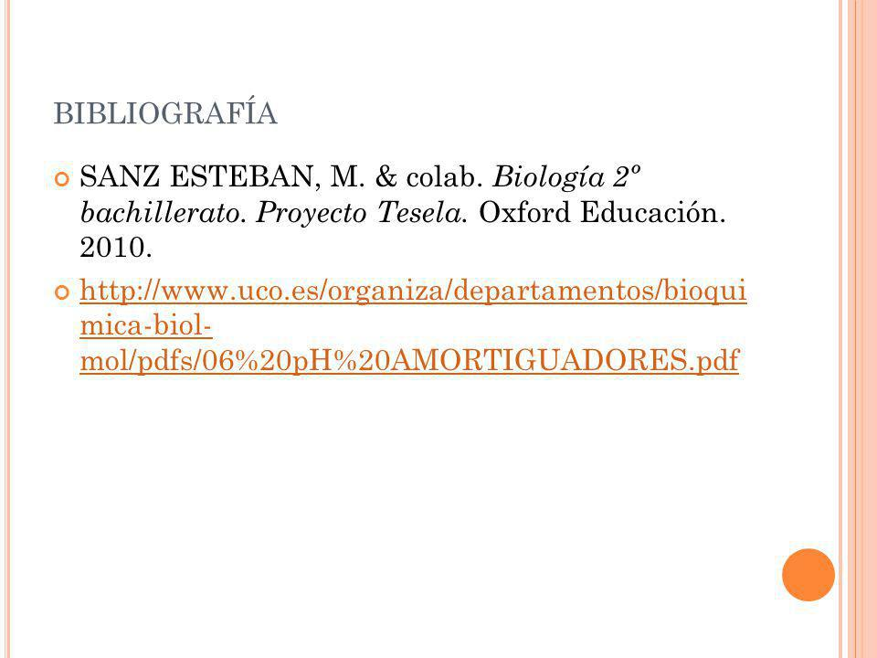 bibliografía SANZ ESTEBAN, M. & colab. Biología 2º bachillerato. Proyecto Tesela. Oxford Educación. 2010.