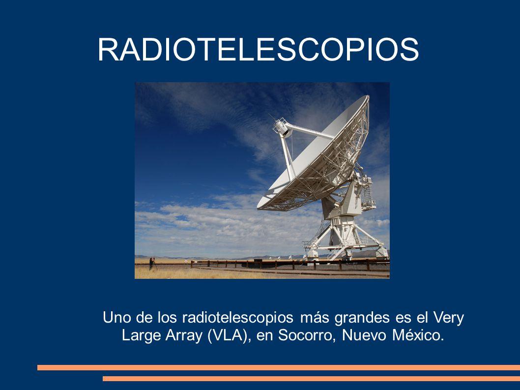 RADIOTELESCOPIOS Uno de los radiotelescopios más grandes es el Very Large Array (VLA), en Socorro, Nuevo México.