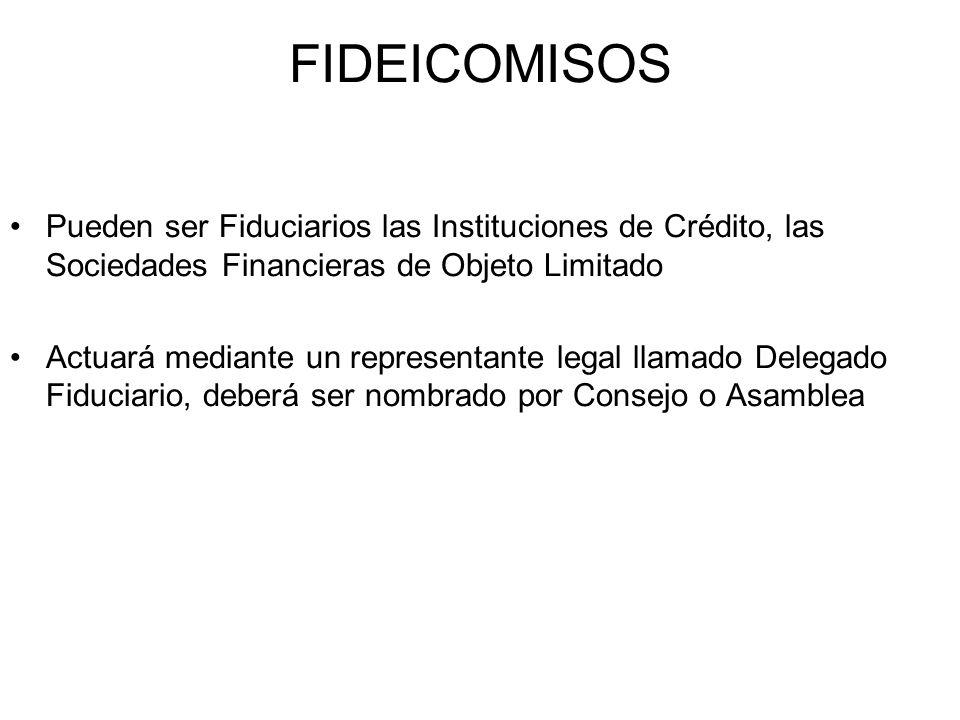 FIDEICOMISOS Pueden ser Fiduciarios las Instituciones de Crédito, las Sociedades Financieras de Objeto Limitado.