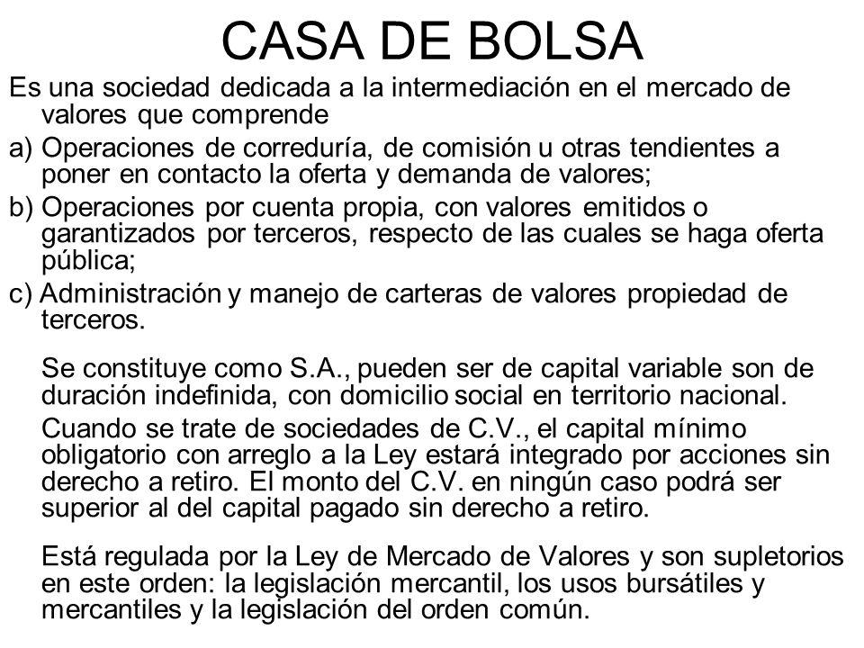 CASA DE BOLSA Es una sociedad dedicada a la intermediación en el mercado de valores que comprende.