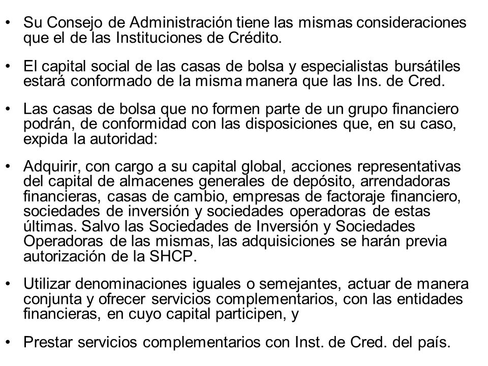 Su Consejo de Administración tiene las mismas consideraciones que el de las Instituciones de Crédito.