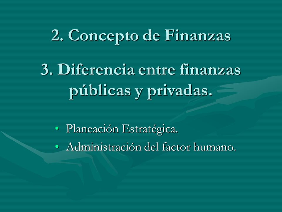 3. Diferencia entre finanzas públicas y privadas.
