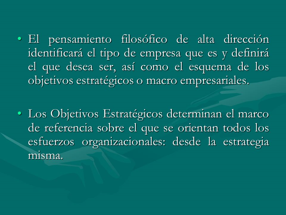 El pensamiento filosófico de alta dirección identificará el tipo de empresa que es y definirá el que desea ser, así como el esquema de los objetivos estratégicos o macro empresariales.