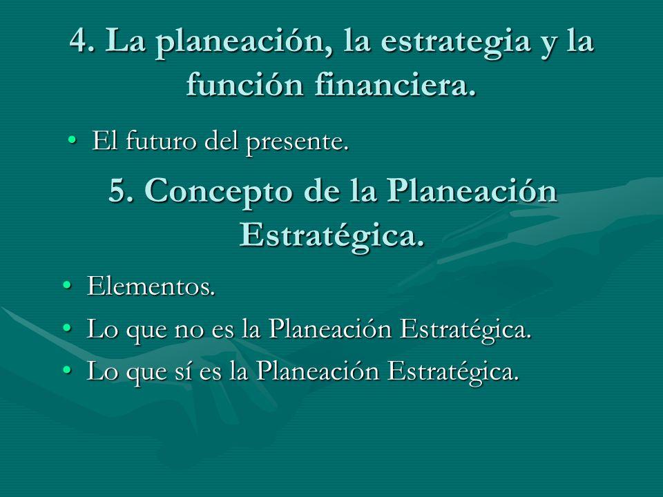 4. La planeación, la estrategia y la función financiera.